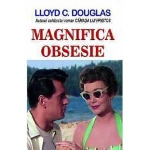 Magnifica obsesie - Lloyd C. Douglas imagine