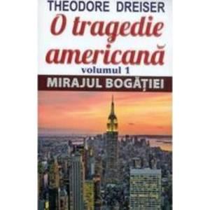 O tragedie americana vol.1 Mirajul bogatiei - Theodore Dreiser imagine
