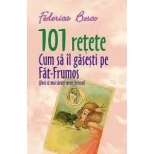 101 Retete Cum Sa Il Gasesti Pe Fat-Frumos - Federica Bosco imagine