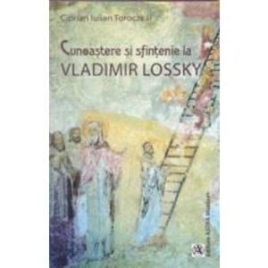 Cunoastere si sfintenie la Vladimir Lossky - Ciprian Iulian Toroczkai imagine