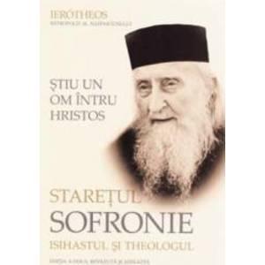 Stiu un om intru Hristos. Staretul Sofronie isihastul si theologul - Ierotheos Mitropolit Al Nafpaktosului imagine