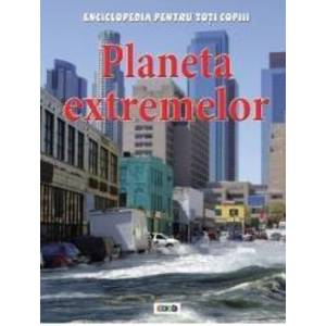 Planeta extremelor - Enciclopedia pentru toti copiii imagine