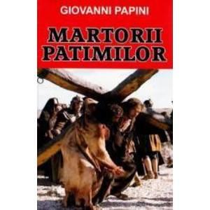 Martorii patimilor - Giovanni Papini imagine