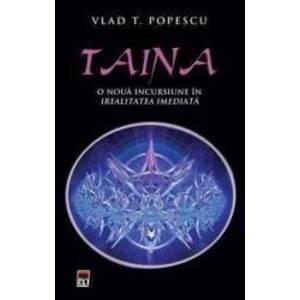 Taina O noua incursiune in irealitatea imediata - Vlad T. Popescu imagine