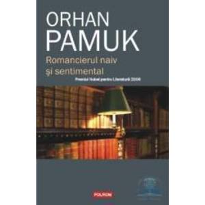 Romancierul naiv si sentimental - Orhan Pamuk imagine