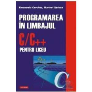 Programarea in limbajul CC++ pentru liceu - Emanuela Cerchez Marinel Serban imagine