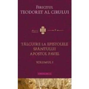 Talcuire la Epistolele Sfantului Apostol Pavel vol.1 - Fericitul Teodoret al Cirului imagine