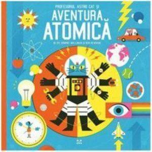 Profesorul Astro Cat si aventura atomica - Dominic Walliman Ben Newman imagine
