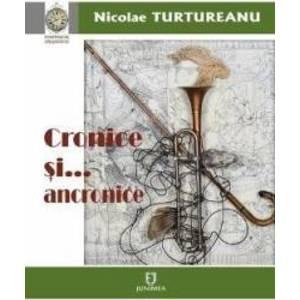 Cronice si... anacronice - Nicolae Turtureanu imagine