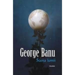Scena lumii - George Banu imagine