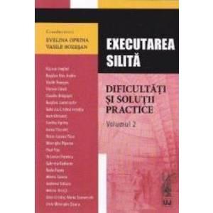 Executarea silita. Dificultati si solutii practice vol. 2 - Evelina Oprina Vasile Bozesan imagine