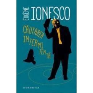 Cautarea Intermitenta - Eugene Ionesco imagine