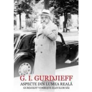Aspecte din lumea reala. Gurdjieff vorbeste elevilor sai - G.I. Gurdjieff imagine