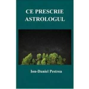 Ce prescrie astrologul - Ion-Daniel Pestrea imagine