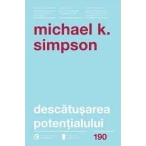 Descatusarea potentialului - Michael K. Simpson imagine