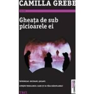 Gheata de sub picioarele ei - Camilla Grebe imagine