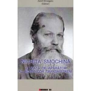 Nichita Smochina O viata de aparator al romanilor transnistreni - Aurel Strungaru imagine