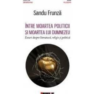 Intre moartea politicii si moartea lui Dumnezeu - Sandu Frunza imagine