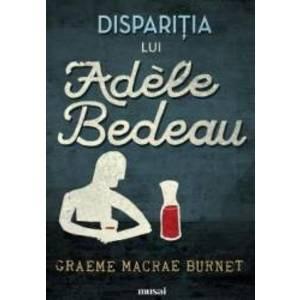 Disparitia lui Adele Bedeau - Graeme Macrae Burnet imagine