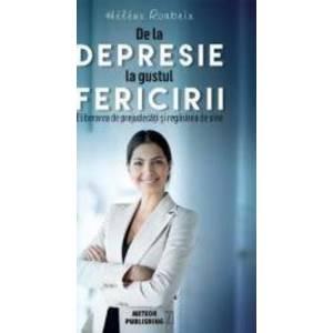 De la depresie la gustul fericirii - Helene Roubeix imagine