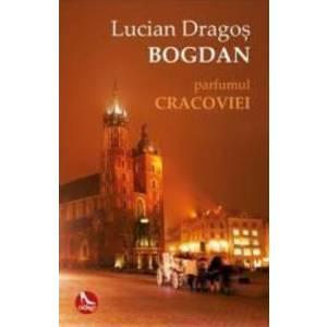 Parfumul Cracoviei - Lucian Dragos Bogdan imagine