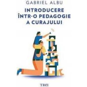 Introducere intr-o pedagogie a curajului - Gabriel Albu imagine