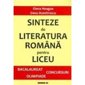 Sinteze de literatura romana pentru liceu - Bacalaureat concursuri Olimpiade - Elena Neagoe Dana Dumitrescu imagine