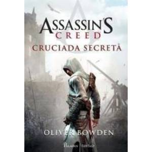 Assassins Creed. Cruciada secreta - Oliver Bowden imagine