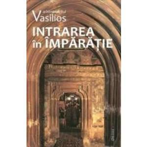 Intrarea in Imparatie - Arhimandritul Vasilios imagine