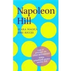 Scara magica spre succes - Napoleon Hill imagine