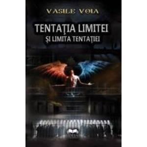 Tentatia limitei si limita tentatiei - Vasile Voia imagine