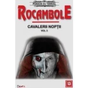 Rocambole Cavalerii Noptii Vol.3 - Ponson du Terrail imagine