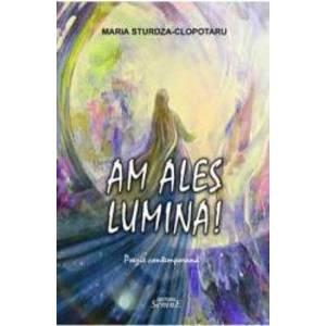 Am ales lumina - Maria Sturdza-Clopotaru imagine