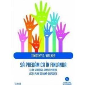 Sa predam ca in Finlanda - Timothy D. Walker imagine