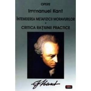 Intemeierea metafizicii moravurilor. Critica ratiunii practice - Immanuel Kant imagine