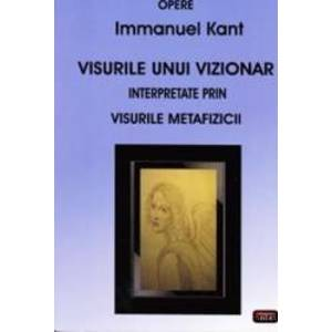 Visurile unui vizionar interpretate prin visurile Metafizicii - Immanuel Kant imagine