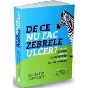 De ce nu fac zebrele ulcer - Robert M. Sapolsky imagine