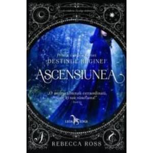Ascensiunea Prima carte a seriei Destinul Reginei - Rebecca Ross imagine