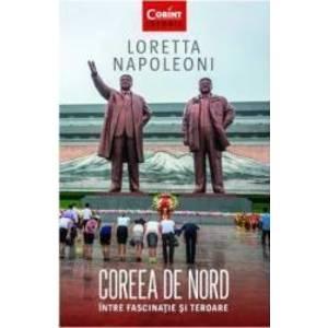Coreea de Nord intre fascinatie si teroare - Loretta Napoleoni imagine