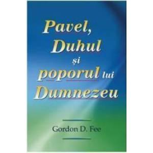 Pavel Duhul si poporul lui Dumnezeu - Gordon D. Fee imagine