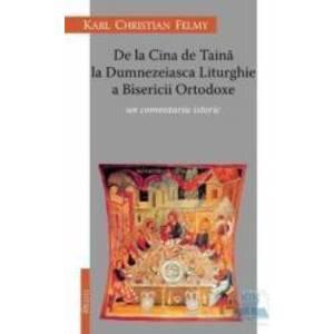 De La Cina De Taina La Dumnezeiasca Liturghie A Bisericii Ortodoxe - Karl Chriastian Felmy imagine
