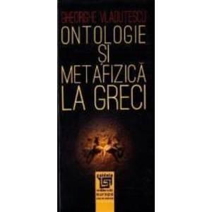 Ontologie si metafizica la greci - Gheorghe Vladutescu imagine