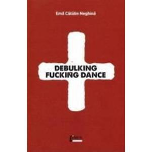 Debulking fucking dance - Emil Catalin Neghina imagine
