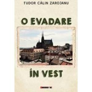O evadare in vest - Tudor Calin Zarojanu imagine