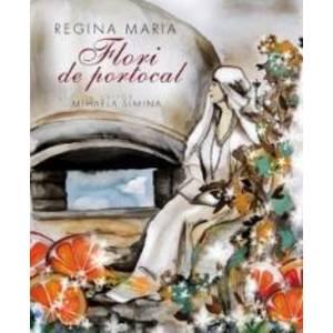 Regina Maria. Flori De Portocal - Mihaela Simina imagine