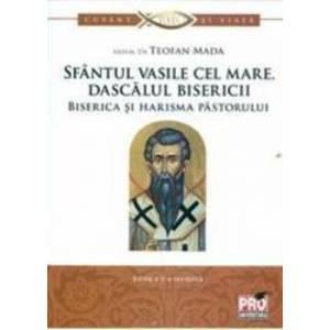 Sfantul Vasile cel Mare dascalul bisericii. Biserica si harisma pastorului - Teofan Mada imagine