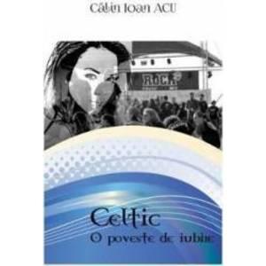 Celtic O poveste de iubire - Calin Ioan Acu imagine