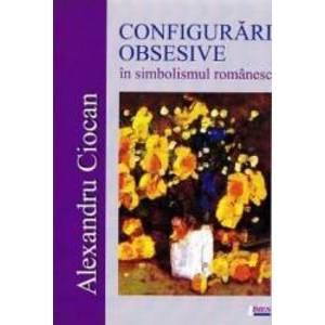 Configurari obsesive in simbolismul romanesc - Alexandru Ciocan imagine