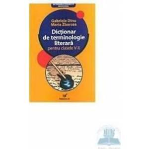 Ed. 6 Dictionar de terminologie literara pentru clasele v-x - Gabriela Dinu Maria Zbarcea imagine