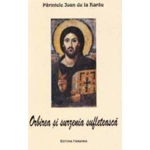 Orbirea si surzenia sufleteasca - Parintele Ioan de la Rarau imagine
